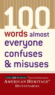 100 Words Almost Everyone Confuses & Misuses By American Heritage Publishing Company (EDT)